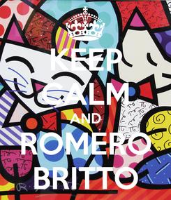 Poster: KEEP CALM AND ROMERO BRITTO