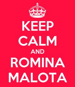 Poster: KEEP CALM AND ROMINA MALOTA