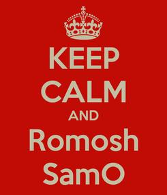 Poster: KEEP CALM AND Romosh SamO