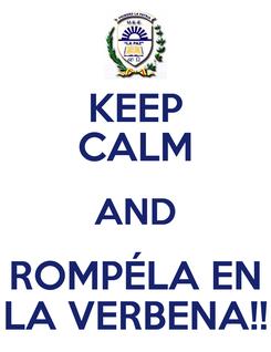 Poster: KEEP CALM AND ROMPÉLA EN LA VERBENA!!