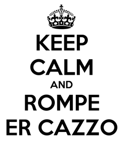 Poster: KEEP CALM AND ROMPE ER CAZZO
