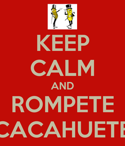 Poster: KEEP CALM AND ROMPETE CACAHUETE