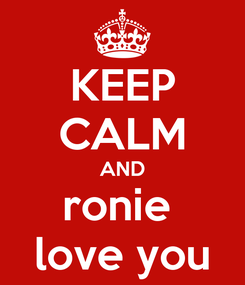 Poster: KEEP CALM AND ronie  love you