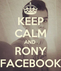 Poster: KEEP CALM AND  RONY FACEBOOK