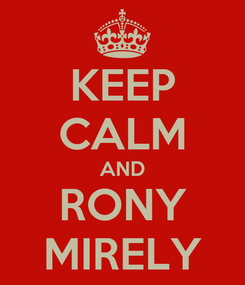 Poster: KEEP CALM AND RONY MIRELY