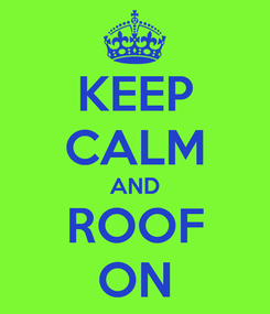 Poster: KEEP CALM AND ROOF ON