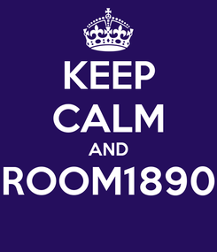 Poster: KEEP CALM AND ROOM1890