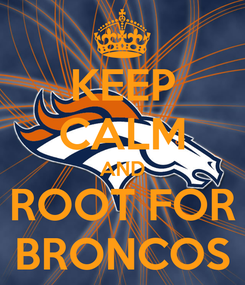 Poster: KEEP CALM AND ROOT FOR BRONCOS