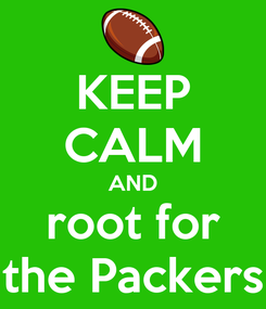 Poster: KEEP CALM AND root for the Packers