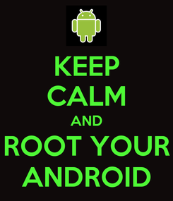 Poster: KEEP CALM AND ROOT YOUR ANDROID