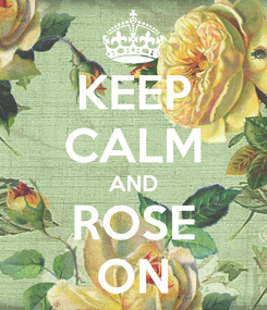 Poster: KEEP CALM AND ROSE ON