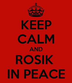Poster: KEEP CALM AND ROSIK  IN PEACE