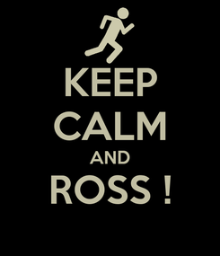 Poster: KEEP CALM AND ROSS !