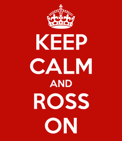 Poster: KEEP CALM AND ROSS ON