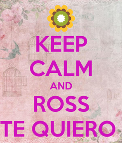 Poster: KEEP CALM AND ROSS TE QUIERO
