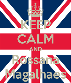 Poster: KEEP CALM AND Rossana Magalhaes