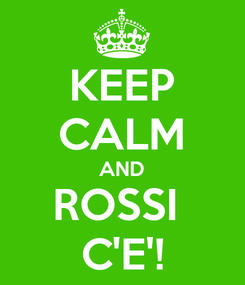 Poster: KEEP CALM AND ROSSI  C'E'!
