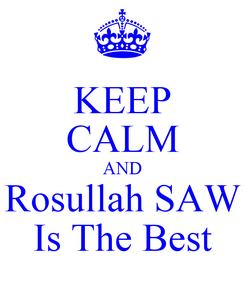 Poster: KEEP CALM AND Rosullah SAW Is The Best