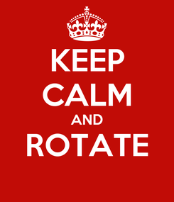 Poster: KEEP CALM AND ROTATE