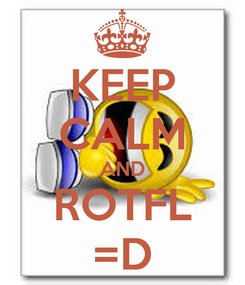 Poster: KEEP CALM AND ROTFL =D