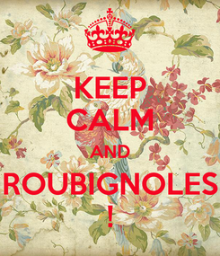 Poster: KEEP CALM AND ROUBIGNOLES !