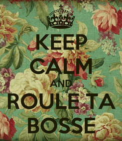 Poster: KEEP CALM AND ROULE TA BOSSE