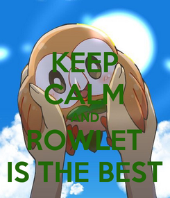 Poster: KEEP CALM AND ROWLET IS THE BEST