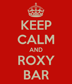 Poster: KEEP CALM AND ROXY BAR