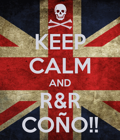 Poster: KEEP CALM AND R&R COÑO!!