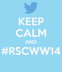 Poster: KEEP CALM AND #RSCWW14