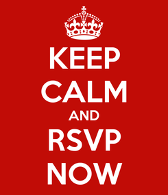 Poster: KEEP CALM AND RSVP NOW