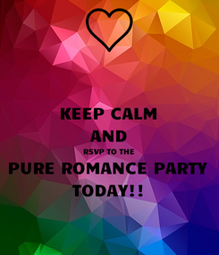 Poster: KEEP CALM AND RSVP TO THE PURE ROMANCE PARTY TODAY!!