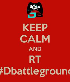 Poster: KEEP CALM AND RT #Dbattleground