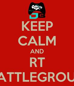 Poster: KEEP CALM AND RT DBATTLEGROUND