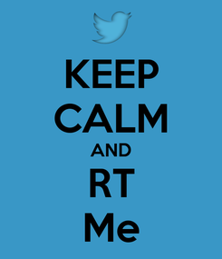 Poster: KEEP CALM AND RT Me