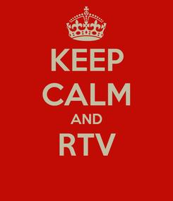 Poster: KEEP CALM AND RTV
