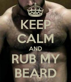 Poster: KEEP CALM AND RUB MY BEARD