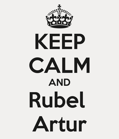 Poster: KEEP CALM AND Rubel  Artur