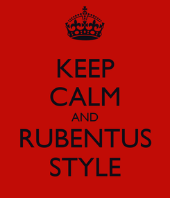 Poster: KEEP CALM AND RUBENTUS STYLE