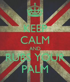 Poster: KEEP CALM AND RUBS YOUR PALM