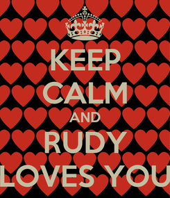 Poster: KEEP CALM AND RUDY LOVES YOU