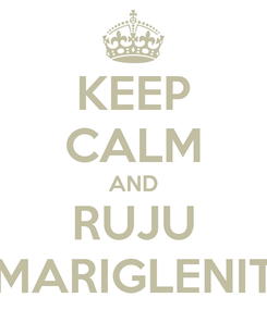 Poster: KEEP CALM AND RUJU MARIGLENIT