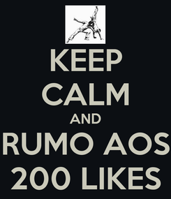 Poster: KEEP CALM AND RUMO AOS 200 LIKES