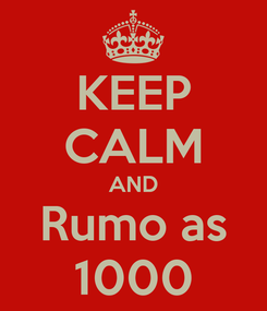 Poster: KEEP CALM AND Rumo as 1000