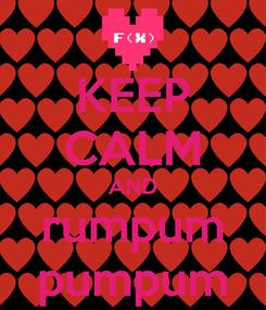 Poster: KEEP CALM AND rumpum pumpum