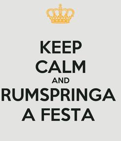Poster: KEEP CALM AND RUMSPRINGA  A FESTA