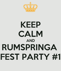 Poster: KEEP CALM AND RUMSPRINGA  FEST PARTY #1