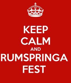 Poster: KEEP CALM AND RUMSPRINGA  FEST