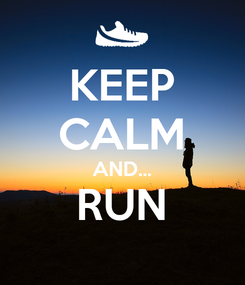 Poster: KEEP CALM AND... RUN