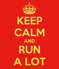 Poster: KEEP CALM AND RUN A LOT